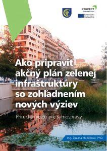 Ako pripraviť akčný plán zelenej infraštruktúry so zohľadnením nových výziev -  Príručka nielen pre samosprávy